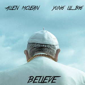 Believe (feat. Yung Lil Big)